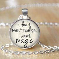 Prompt #169: I don't want realism, I want magic.