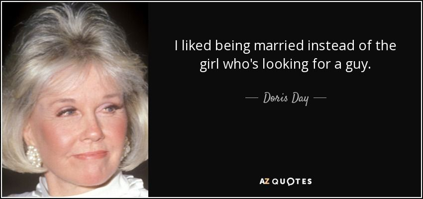 "An image of Doris Day and the words said by her: ""I liked being married instead of the girl who's looking for a guy."""