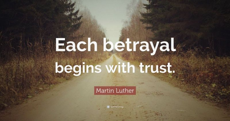 An image with a quote: Each betrayal begins with trust - Martin Luther