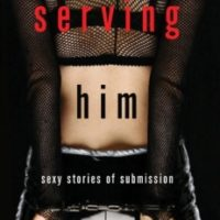 Book Review: Serving Him – Sexy Stories of Submission – Edited by Rachel Kramer Bussel
