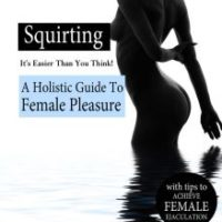 Squirting: It's Easier Than You Think by R. Leigh