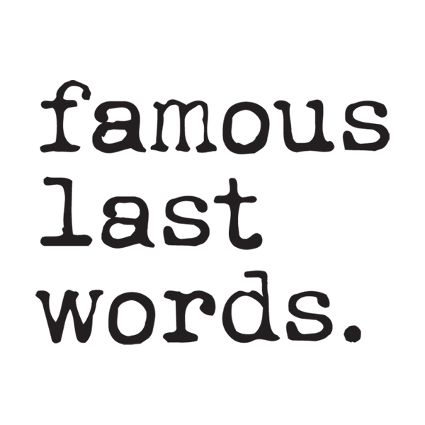LCHF #18: Famous Last Words