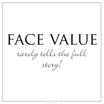Face Value rarely tells the full story is what is written here.
